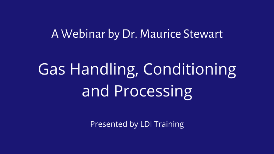 A Webinar by Dr. Maurice Stewart - Gas Handling, Conditioning and Processing
