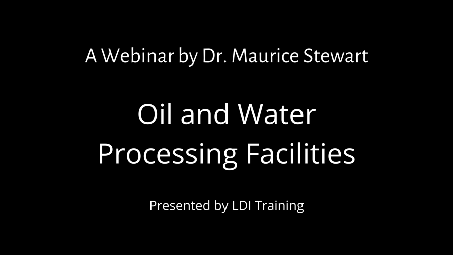 A Webinar by Dr. Maurice Stewart - Oil and Water Processing Facilities